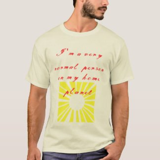 Ich bin ein normales personon mein Zuhauseplanet T-Shirt