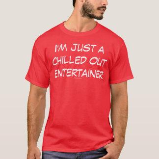 Ich bin gerade ein gekühlter heraus Entertainer T-Shirt
