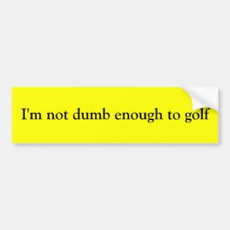 Ich bin nicht genug stumm Golf zu spielen Autoaufkleber
