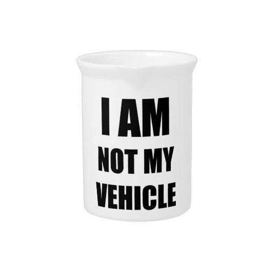 Ich bin nicht mein Fahrzeug Getränke Pitcher