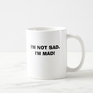 Ich bin NICHT TRAURIG.  Ich bin WÜTEND! Tasse