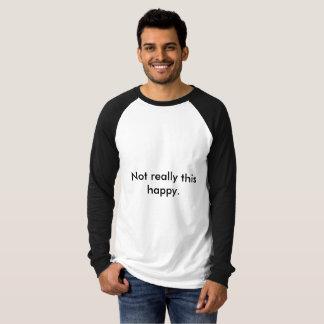 Ich bin nicht wirklich glücklicher dieser T-Shirt