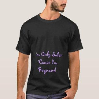 Ich bin nur nüchtern, weil ich schwanger bin! T-Shirt