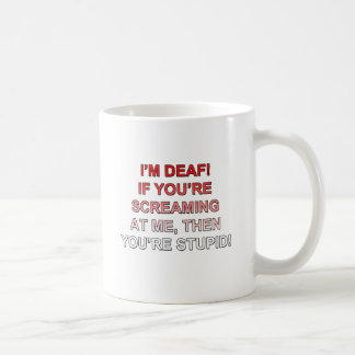 Ich bin taub, wenn Sie sream an mir sind, den Sie Kaffeetasse
