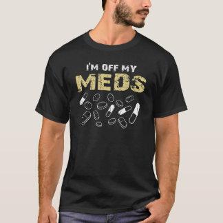 Ich bin WEG VON MEINEM MEDS T-Shirt