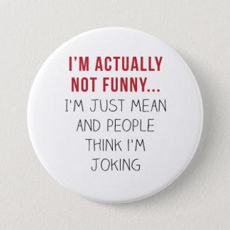 Ich bin wirklich nicht lustig… Ich bin… gerade Runder Button 7,6 Cm