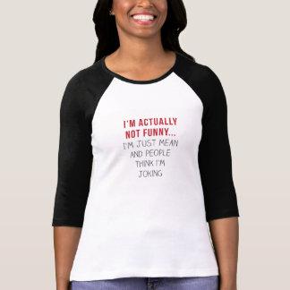 Ich bin wirklich nicht lustig… Ich bin gerade Shirts