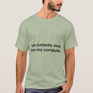 Ich bin z.Z. weg von meinem Computer T-Shirt