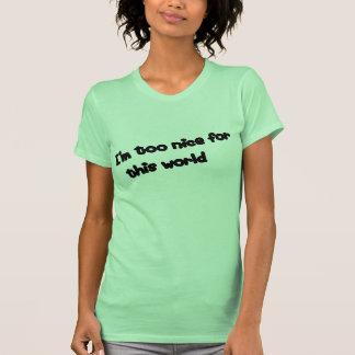 Ich bin. zu nett. t-shirts