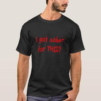Ich erhielt für DIESES nüchtern? T-Shirt
