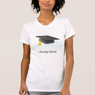 """""""Ich graduierte schließlich!"""" tant Spitze für sie! Shirt"""