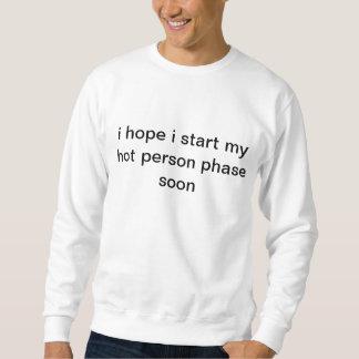 ich hoffe, dass ich meine heiße Personenphase bald Sweatshirt