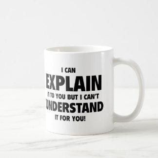 Ich kann es Ihnen erklären, aber ich kann es nicht Tasse