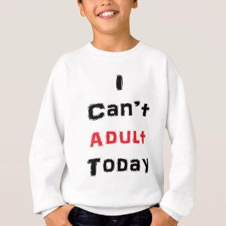 Ich kann nicht erwachsen heute sweatshirt