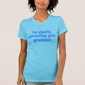 Ich korrigiere still Ihre Grammatik Shirt