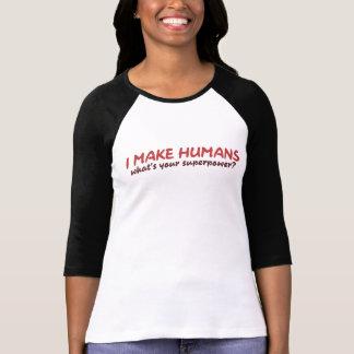 Ich mache Menschen, was Ihre Supermacht ist T-Shirt