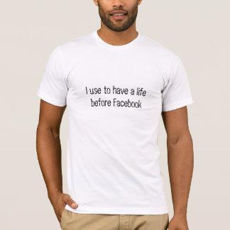 Ich pflege, um ein lifebefore Facebook zu haben T-Shirt