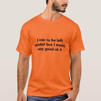 Ich pflege, um linkshändig zu sein, aber ich war T-Shirt
