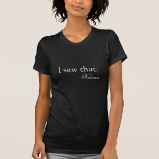 Ich sah den! - Karma T-Shirt