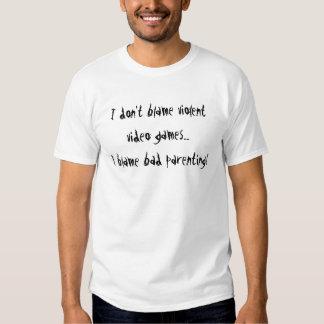 Ich tadele nicht heftige Videospiele….Ich tadele Shirt