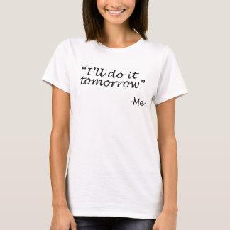 Ich tue es morgen T-Shirt