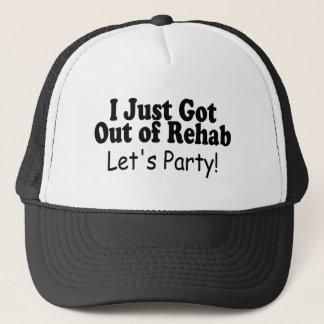 Ich verließ gerade eine Rehabilitation lasse Party Truckerkappe