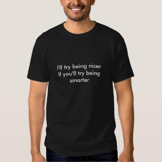 Ich versuche, netter zu sein shirts
