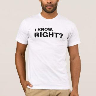 Ich weiß, recht? | lustig T-Shirt