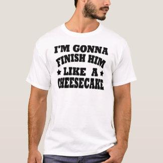 Ich WERDE IHN WIE EIN KÄSEKUCHEN BEENDEN T-Shirt