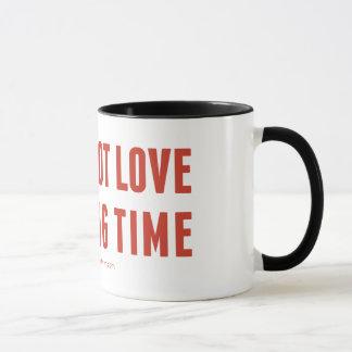 """""""Ich werde nicht Liebe Sie lange Zeit-"""" Tasse"""