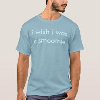 ich wünsche, dass ich ein Smoothie war T-Shirt