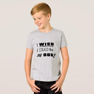 ICH WÜNSCHE, DASS ICH MEIN HUND SEIN KÖNNTE! T-Shirt