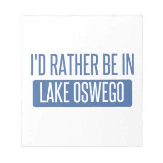 Ich würde eher im See Oswego sein Notizblock