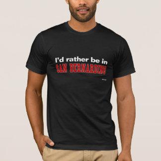 Ich würde eher in San Bernardino sein T-Shirt