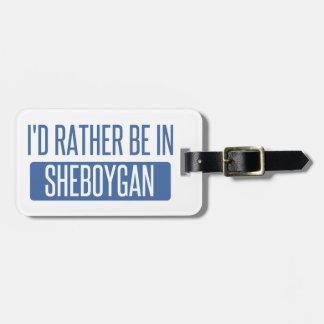 Ich würde eher in Sheboygan sein Kofferanhänger