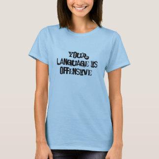 Ihre Sprache ist offensiv! T-Shirt