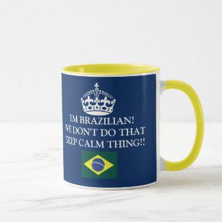 I'm Brazilian We don't von that Keep Calm thing! Tasse