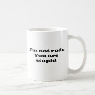 Im nicht unhöflich, Ihr dummes Tasse