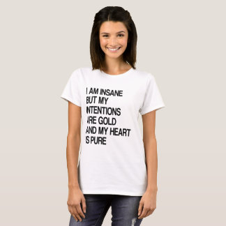 Insane, But Intentions Are Gold And Heart I, Brei T-Shirt