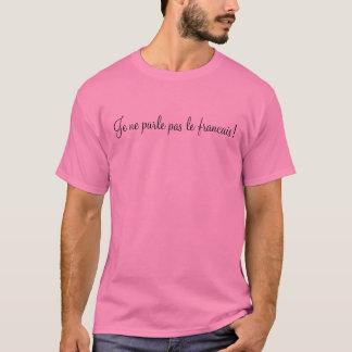 Je Ne Parle Pas le Francais! T-Shirt