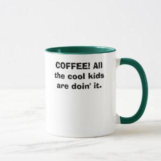 KAFFEE! Alle coolen Kinder sind doin es Tasse
