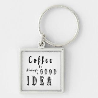 Kaffee ist immer eine gute Ideen-Phrase Keychain Schlüsselanhänger