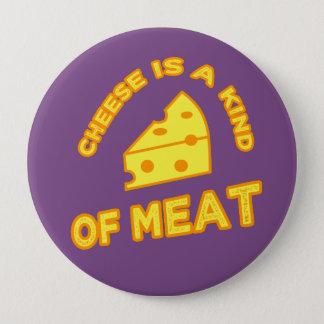 Käse ist eine Art Fleisch Runder Button 10,2 Cm