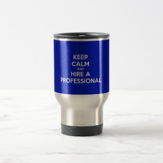 Keep calm and hire a professional reisebecher