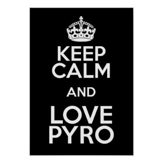 KEEP CALM AND LOVE PYRO POSTER