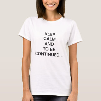 Keep Calm and… T-Shirt