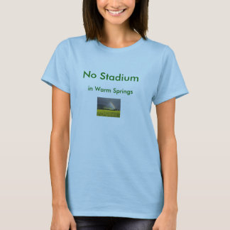Kein Stadion in Warm Springs T-Shirt
