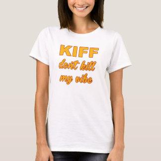 Kiff töten nicht meinen Vibe T-Shirt