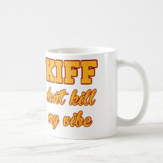Kiff töten nicht meinen Vibe Tee Haferl