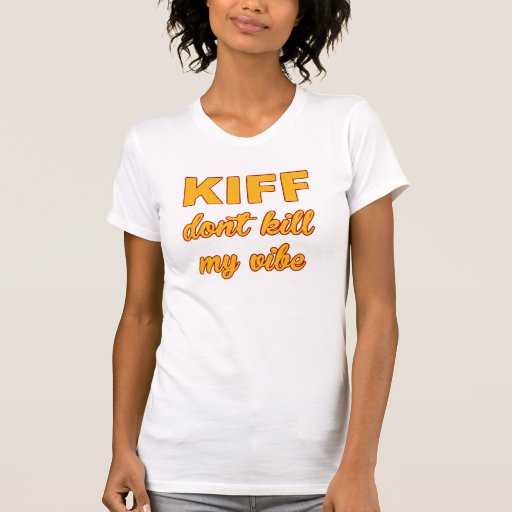Kiff töten nicht meinen Vibe Tshirt